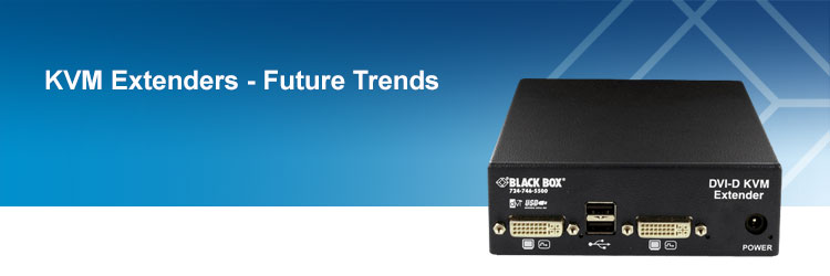 KVM Extenders - Future Trends